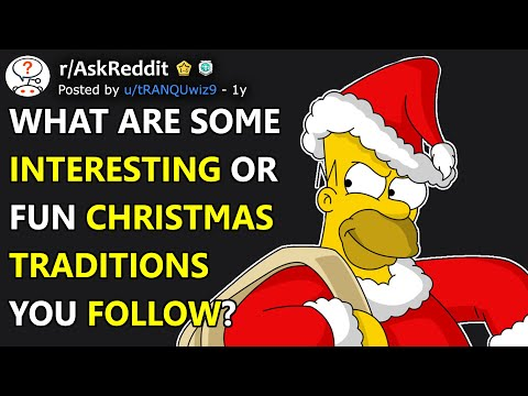What Interesting or Fun Christmas Traditions Do You Follow? (r/AskReddit)