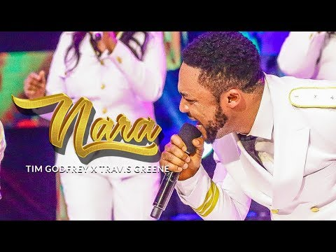 Nara - Tim Godfrey ft Travis Greene