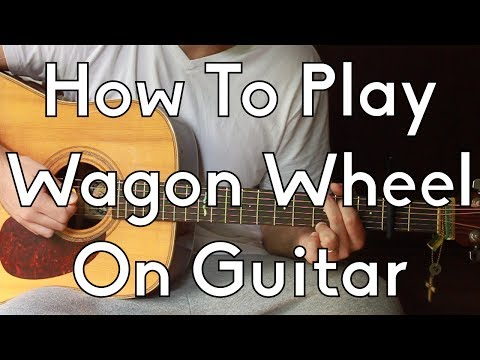 Wagon Wheel Guitar Lesson Easy Chords Old Crow Or Darius