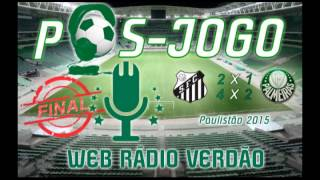 Pós-jogo Web Rádio Verdão - Santos (4) 2 x 1 (2) Palmeiras Paulistão 2015.