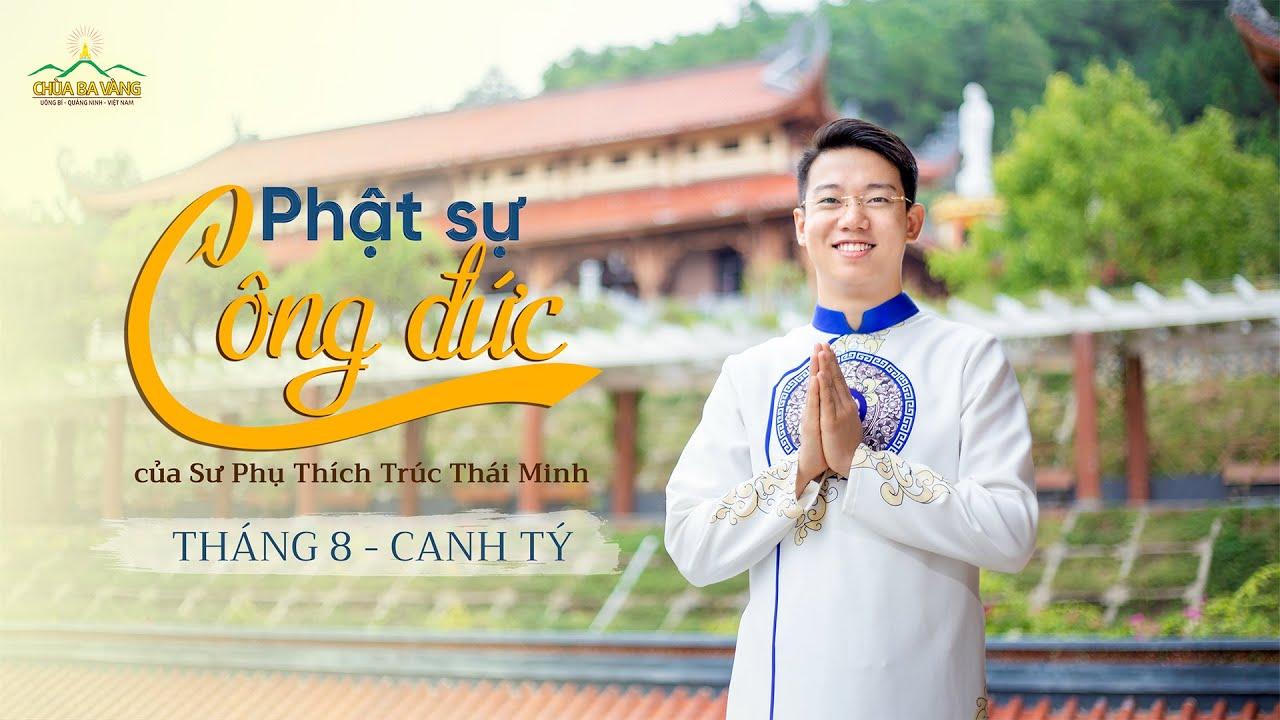 Phật sự công đức tháng 8 năm Canh Tý của Sư Phụ Thích Trúc Thái Minh