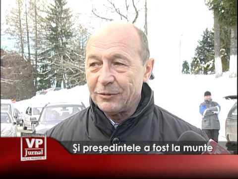 Şi presedintele a fost la munte