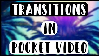 Transitions in Pocket Video // ThatGirllLizzy