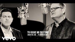 Josue Del Cid  Tu Guías Mi Destino ft. Marcos Witt