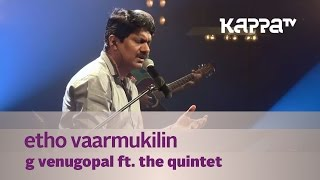 Video Etho Vaarmukilin - G Venugopal feat. The Quintet - Music Mojo - Kappa TV MP3, 3GP, MP4, WEBM, AVI, FLV Agustus 2019