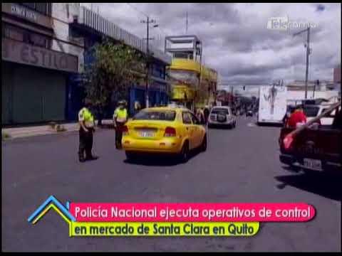 Policía Nacional ejecuta operativos de control en mercado de Santa Clara en Quito