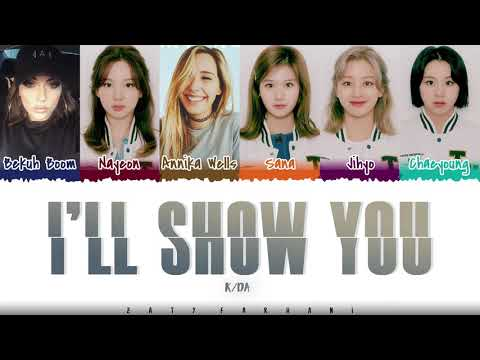K/DA - 'I'LL SHOW YOU' (Feat TWICE, Bekuh Boom, Annika Wells) Lyrics [Color Coded_Han_Rom_Eng]