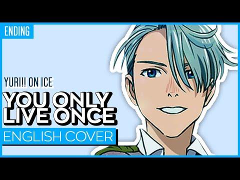 Yuri!!! on Ice ED - You Only Live Once (ENGLISH) ver. Kuraiinu