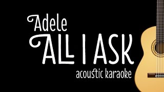 Video Adele - All I Ask (Acoustic Karaoke Lyrics on Screen) MP3, 3GP, MP4, WEBM, AVI, FLV Agustus 2018