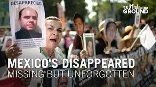 Mexico's Disappeared: Missing But Unforgotten