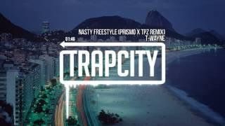 Video T-Wayne - Nasty Freestyle (Prismo & CPZ Remix) MP3, 3GP, MP4, WEBM, AVI, FLV Agustus 2018