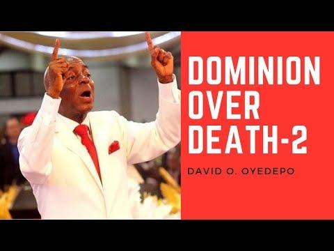 Dominion over death-2 -- Oyedepo Full Sermon 2019