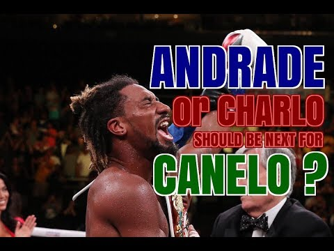 DEMETRIUS ANDRADE OR JERMALL CHARLO SHOULD BE NEXT IN LINE FOR CANELO