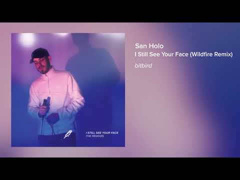 San Holo - I Still See Your Face (Wildfire Remix)