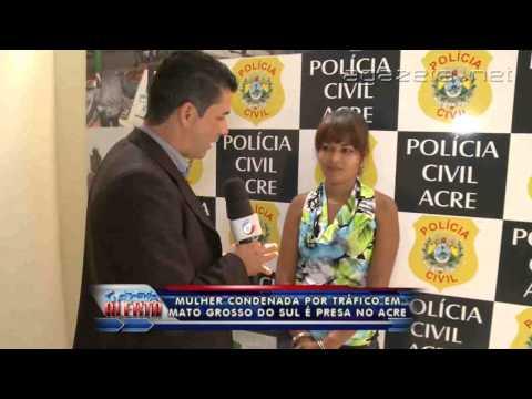 Mulher condenada por tráfico em mato grosso do sul é presa no Acre 02 04 2014