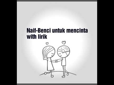 Video Naif Benci untuk mencinta with lirik download in MP3, 3GP, MP4, WEBM, AVI, FLV January 2017