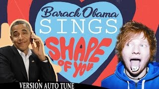 Video Barack Obama Singing Shape of You by Ed Sheeran (VERSION AUTO TUNE) NOW ON iTUNES MP3, 3GP, MP4, WEBM, AVI, FLV Maret 2018