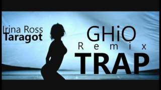Irina Ross - Taragot (Trap Remix by GHiO Bro )