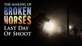 Broken Horses   Behind the Scenes: Last Day Of Shoot
