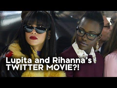 Lupita and Rihanna's Twitter Movie!?
