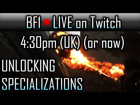 BF1 LIVE on Twitch in 30 mins (or now!) - Unlocking Specializations!