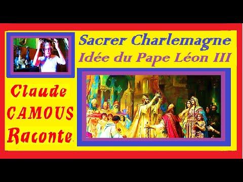 Sacrer Charlemagne « Claude Camous Raconte » L'idée géniale du Pape Léon III