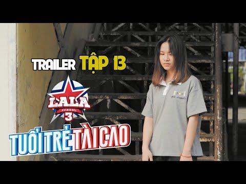 Trailer TẬP 13 | HỌC VIỆN ÂM NHẠC - LALA SCHOOL | MÙA 3 - TUỔI TRẺ TÀI CAO
