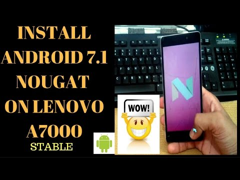 Install Android Nougat 7.1 ROM on  LENOVO A7000 (STABLE) I REVIEW ??