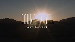 Found In You Lyric Video // The War Is Over // Josh Baldwin