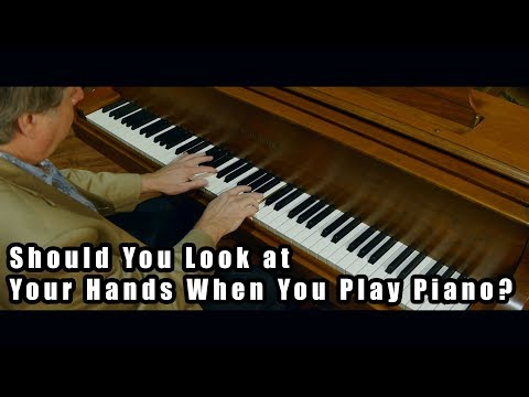 Should You Look at Your Hands When You Play Piano?