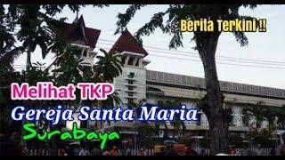 Video Menelusuri TKP Gereja Santa Maria Surabaya MP3, 3GP, MP4, WEBM, AVI, FLV Januari 2019