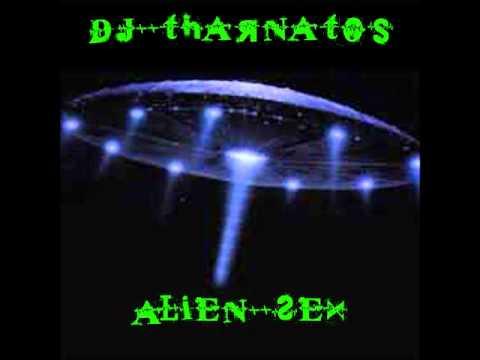 Video Dj Tharnatos - Alien Sex (Work in progress!) download in MP3, 3GP, MP4, WEBM, AVI, FLV January 2017