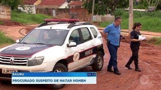 Bauru: procurado suspeito de matar homem