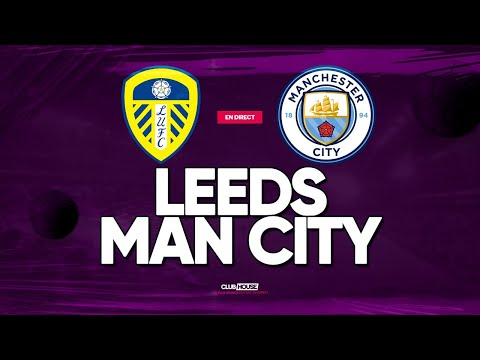 🔴 LEEDS UNITED - MANCHESTER CITY // ClubHouse