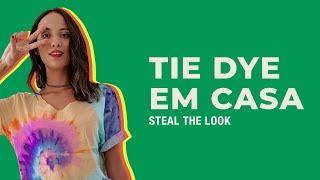 STEAL THE LOOK apresenta: como fazer Tie Dye em casa