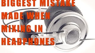 Video BIGGEST Mistake Made When Mixing In Headphones: Mixing In Ableton Live MP3, 3GP, MP4, WEBM, AVI, FLV Agustus 2018