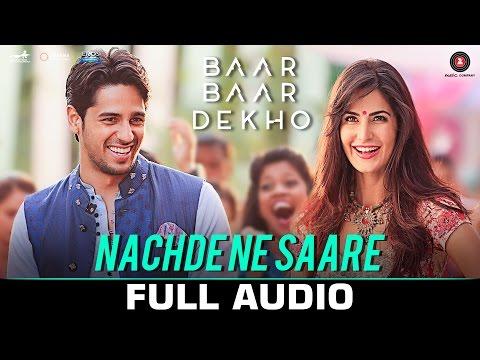 Nachde Ne Saare - Full Audio | Baar Baar Dekho | S