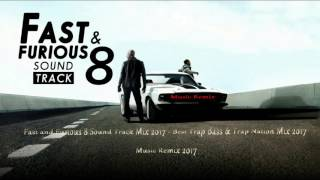 Fast and Furious 8 Sound Track Mix 2017 - Best Trap Bass & Trap Nation Mix 2017 -  Music Remix 2017