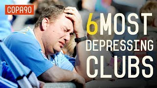 Video 6 Most Depressing Clubs To Support MP3, 3GP, MP4, WEBM, AVI, FLV Maret 2019