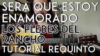 Será Que Estoy Enamorado - Los Plebes del Rancho - Tutorial - REQUINTO - Como tocar en Guitarra