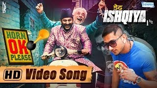 Horn OK Please - Yo Yo Honey Singh - Song Video - Dedh Ishqiya