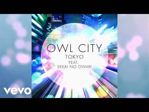 Owl City – Tokyo (ft. SEKAI NO OWARI) (Official Audio)