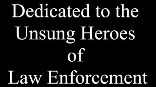 Here is one for the unsung heroes in Law Enforcement, they have one hell of a job guarding the gates of earths hell from everyone.