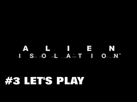 #3 | Alien Isolation | Let's Play | PC | FR