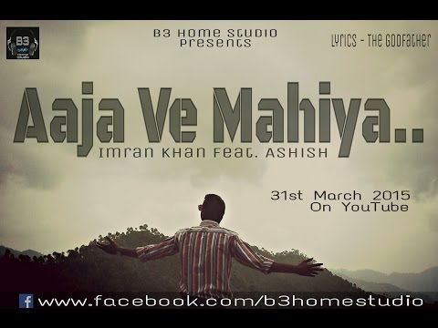 Download Aaja Ve Mahiya | Imran Khan Feat Ashish Batra | Punjabi Song 2015 | B3 HD Mp4 3GP Video and MP3