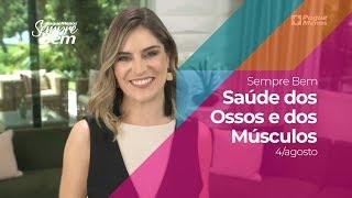 Programa Sempre Bem - Saúde dos Ossos e dos Músculos - 4/8/2019