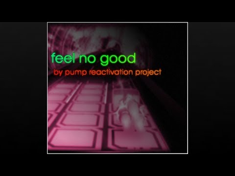 Pump Reactivation Project - Feel No Good ( Euro Donk ) AUDIOSURF