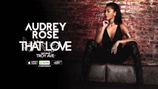 Audrey Rose Featuring Troy Ave - That Love (Audio)