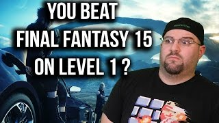 YOU BEAT FINAL FANTASY 15 ON LEVEL 1