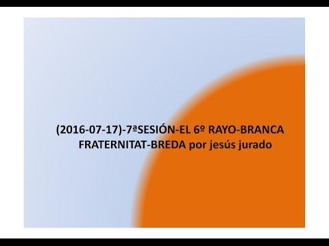 7ª SESIÓN-6º RAYO-DEVOCIÓN-IDEALISMO-BRANCA FRATERNITAT-BREDA-GIRONA